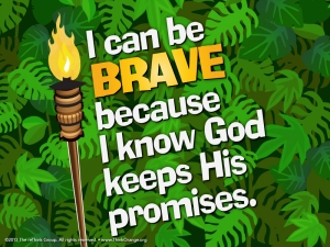 I can be brave because I know God keeps His promises.